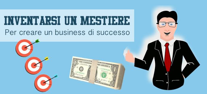 inventarsi un mestiere per creare un business di successo